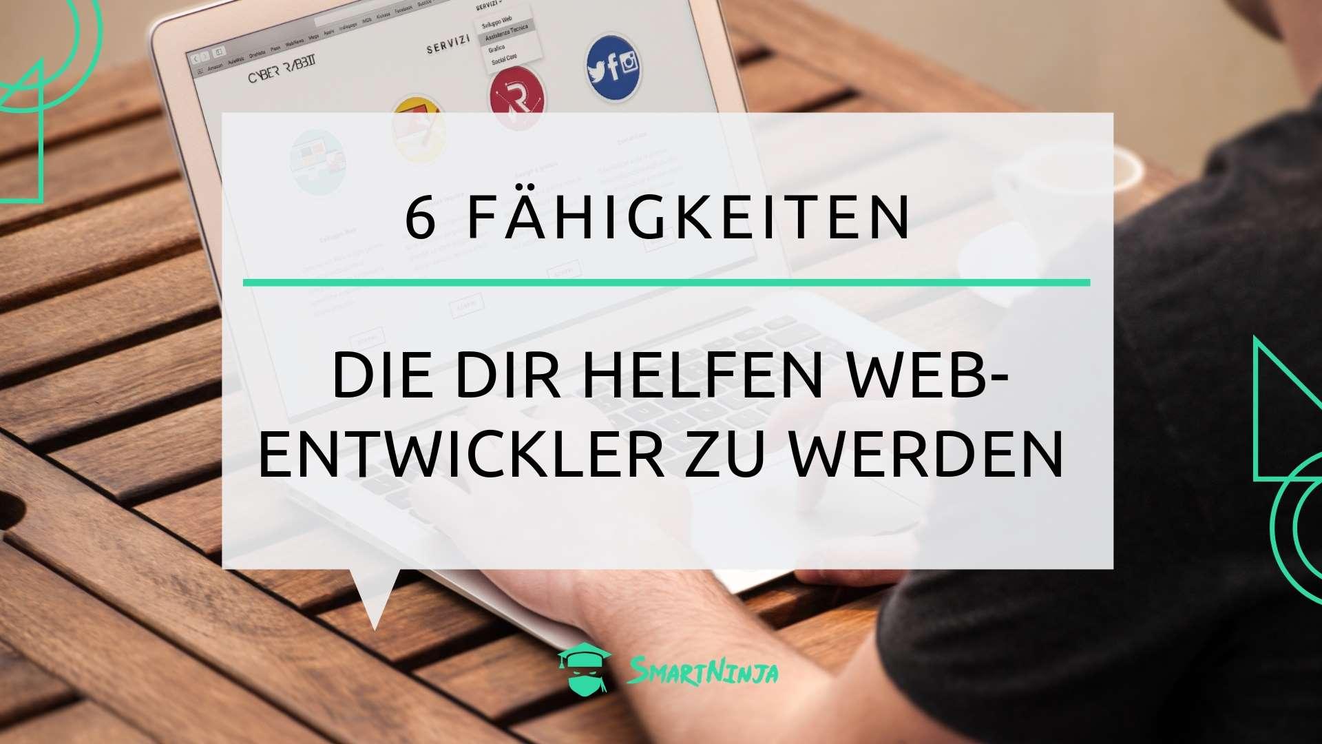6 Fähigkeiten, die dir helfen Webentwickler zu werden