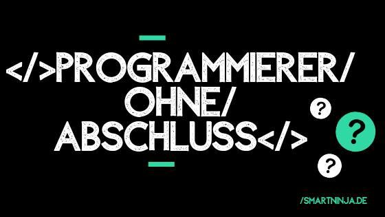 Programmierer ohne Abschluss