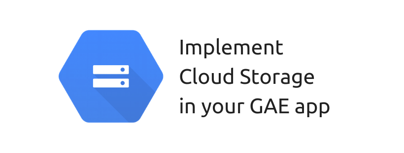 Implement Google Cloud Storage in your GAE Python web app