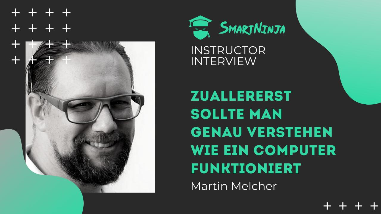 Martin Melcher: Zuallererst sollte man genau verstehen wie ein Computer funktioniert