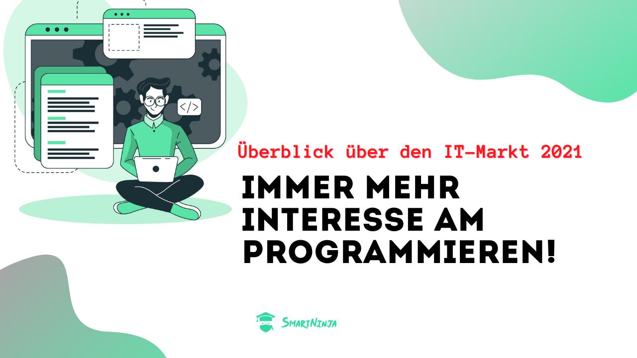 ÜBERBLICK ÜBER DEN IT-MARKT 2021: Immer mehr Interesse am Programmieren!