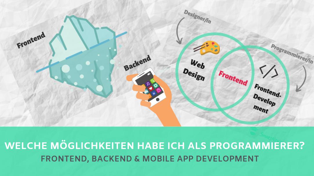 Welche Möglichkeiten habe ich als Entwickler? Frontend, Backend & Mobile App Development