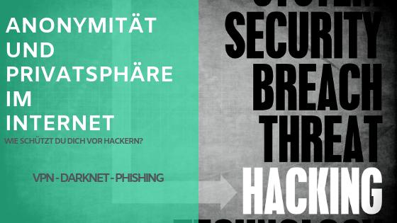 Anonymität und Privatsphäre im Internet - Wie schützt du dich vor Hackern?