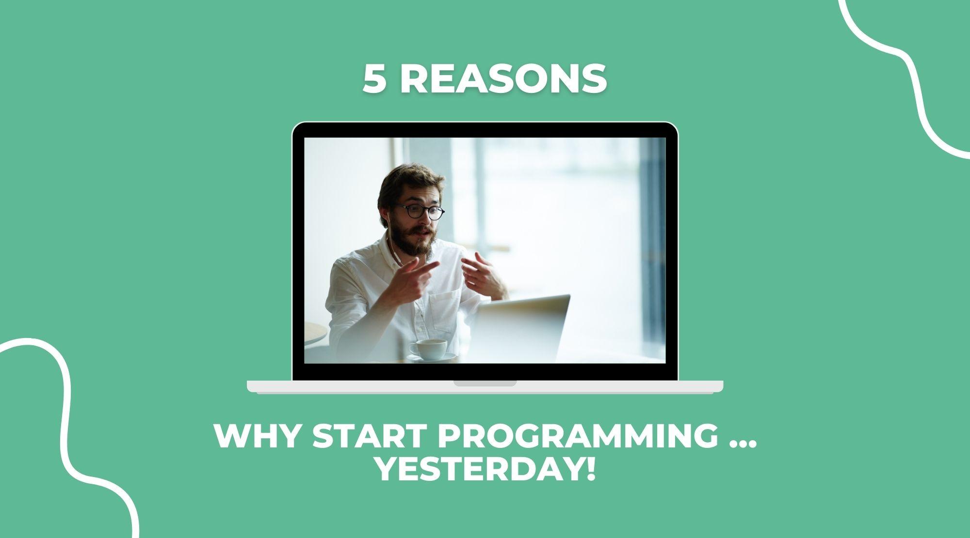 5 reasons to start programming … yesterday!