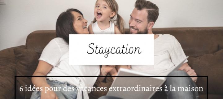 Staycation : 6 idées pour des vacances extraordinaires à la maison
