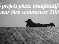 Projet photo annuel : 5 idées imaginatives !