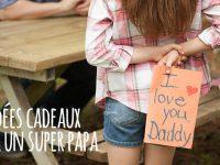 Cadeau fête des pères : une idée pour chaque papa