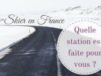 Ski en France : dénichez la station qu'il vous faut !