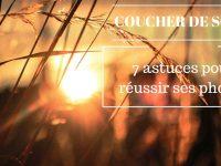 Coucher de soleil : 7 astuces pour une photo réussie !