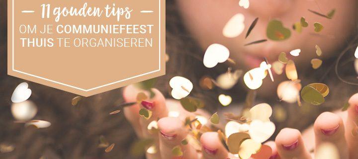 11 gouden tips om je communiefeest thuis te organiseren.