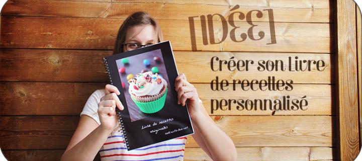 IDÉE : Créer son Livre de recettes personnalisé