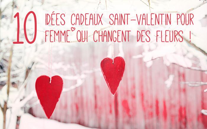 Idée De Cadeau Pour La Saint Valentin 10 idées de cadeau Saint Valentin femme sans fleurs !