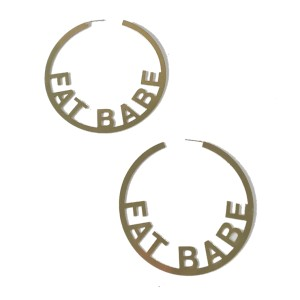 Oh Me Fat Babe Hoops - Best Jewelry for Plus Size: Fat and proud!