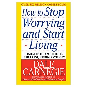 Dale Carnegie How to Stop Worrying and Start Living - Best Self-Development Book: No more worries