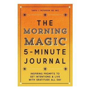 Tanya J. Peterson MS NCC The Morning Magic 5-Minute Journal - Best Notebook for Therapists: Best for daily practice