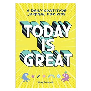 Vicky Perreault Today Is Great!: A Daily Gratitude Journal for Kids - Best Daily Gratitude Journals: Perfect for kids