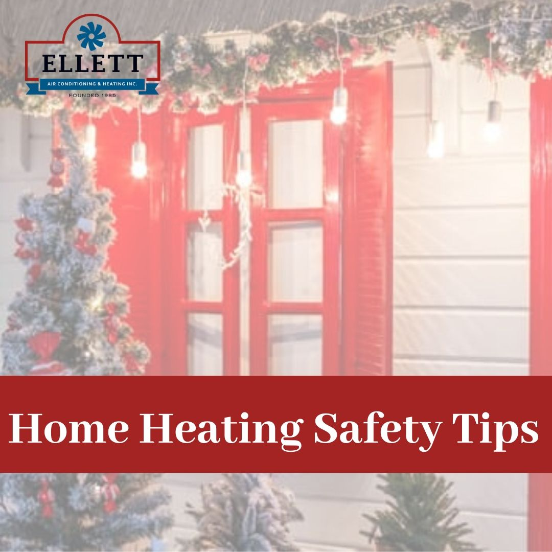 Remain Safe by Following These Home Heating Safety Tips From Elliott Air Conditioning and Heating