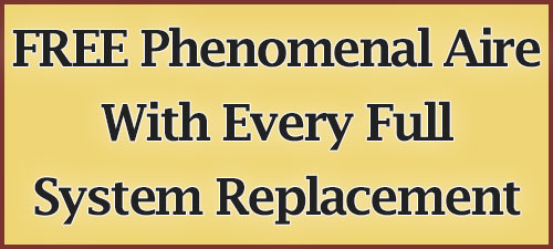 FREE Phenomenal Aire with every Full System Replacement