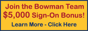 Click Here to learn how to Join the Bowman Team for a $5,000 Sign On Bonus