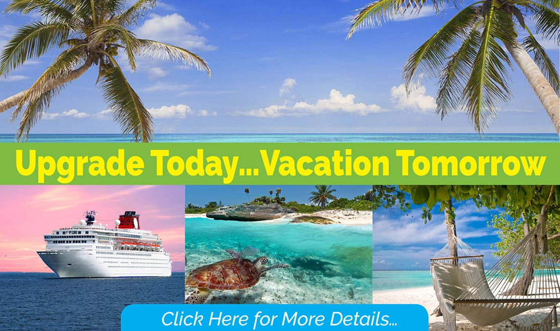 upgrade today, vacation tomorrow. Click here for more details