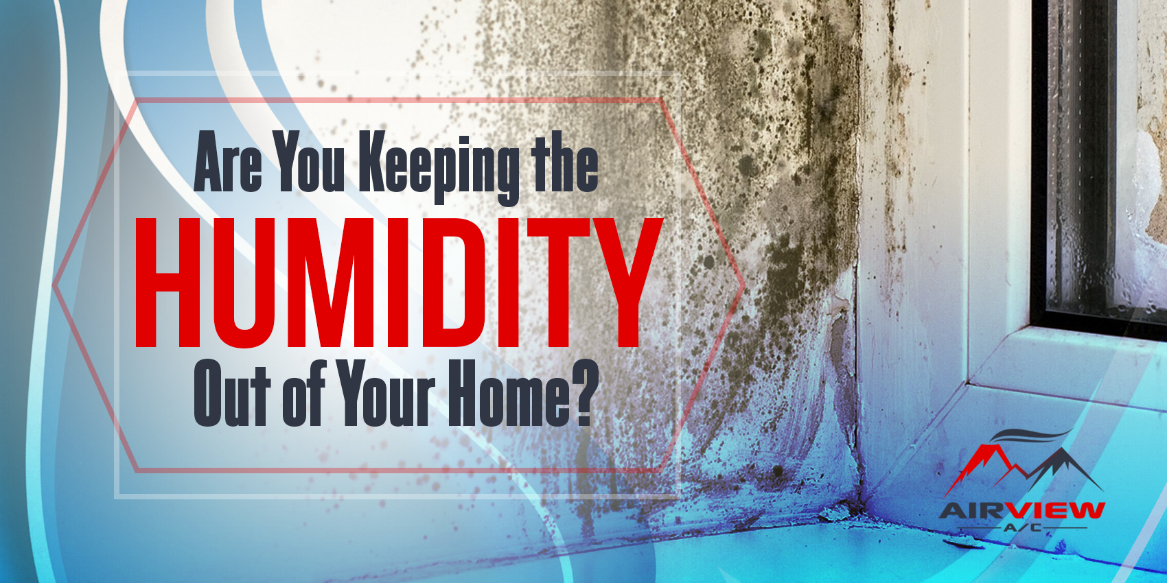 Are You Keeping The Humidity Out Of Your Home?