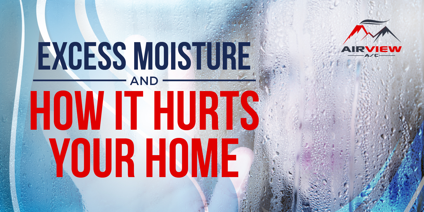 Excess Moisture and How It Hurts Your Home