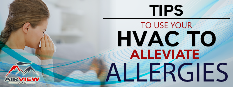 Tips to Use your HVAC Unit to Alleviate Allergies
