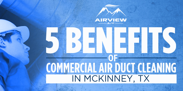 5 Benefits Of Commercial Air Duct Cleaning in McKinney, TX