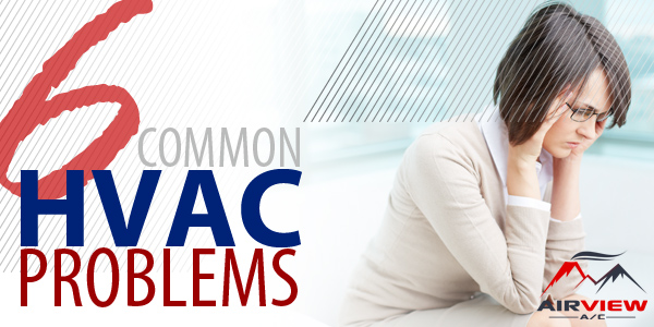 6 Common HVAC Problems