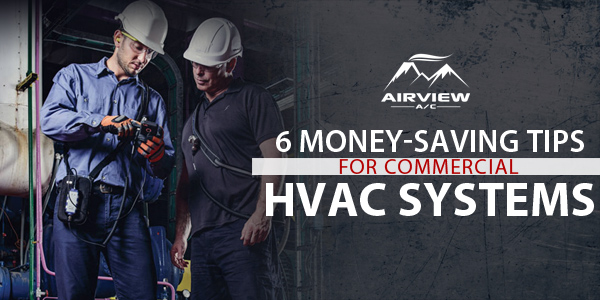 6 Money-Saving Tips for Commercial HVAC Systems