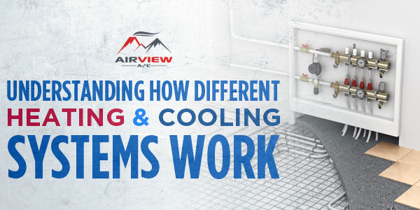 Understanding How Different Heating & Cooling Systems Work