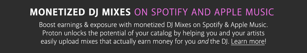 Monetized DJ Mixes on Spotify & Apple Music Boost earnings & exposure with monetized DJ Mixes on Spotify & Apple Music. Proton unlocks the potential of your catalog by helping you and your artists easily upload mixes that actually earn money for you and the DJ.