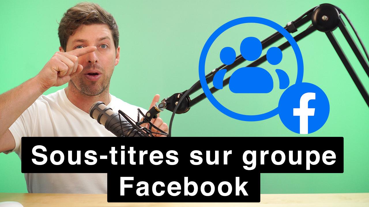 Comment mettre des sous-titres sur une vidéo Facebook sur un groupe Facebook