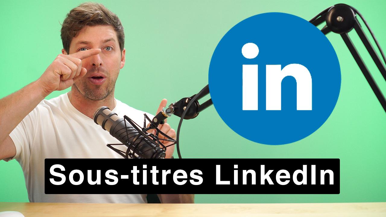 Comment mettre des sous-titres sur LinkedIn