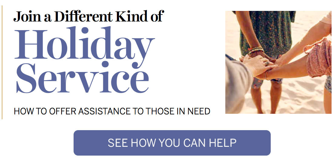 Join a Different Kind of Holiday Service. How to Offer Assistance to Those in Need. See How You Can Help.