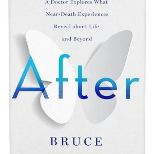After: A Doctor Explores What Near-Death Experiences Reveal about Life and Beyond by Dr. Bruce Greyson