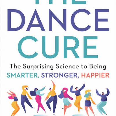 The Dance Cure: The Surprising Science to Being Smarter, Stronger, and Happier by Peter Lovatt
