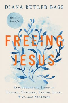 Freeing Jesus by Diana Butler Bass