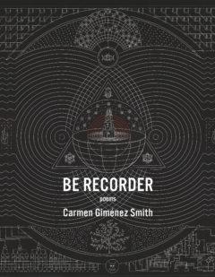 Be Recorder by Carmen Jimenez Smith