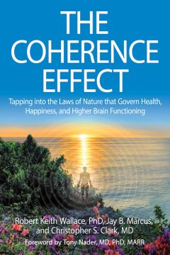 The Coherence Effect and Ojas by Robert Keith Wallace, PhD, Christopher Clark, MD, and Jay B. Marcus