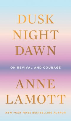 Dusk, Night, Dawn, by Anne Lamott