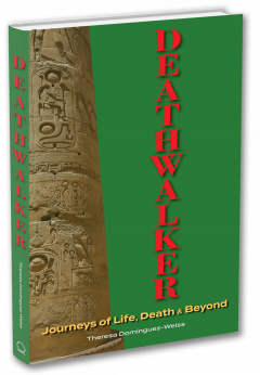 Deathwalker: Journeys of Life, Death and Beyond by Theresa Dominquez-Weiss