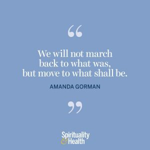"""<p>""""We will not march back to what was, but move to what shall be."""" —Amanda Gormon</p>"""