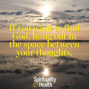 If you want to find God hang out in the space between your thoughts