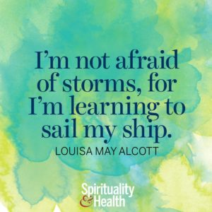 I'm not afraid of storms for I'm learning to sail my ship
