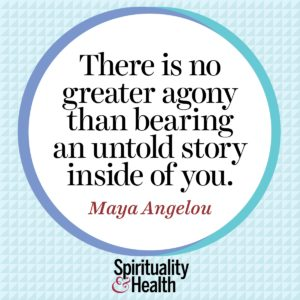 There is no greater agony than bearing an untold story inside of you