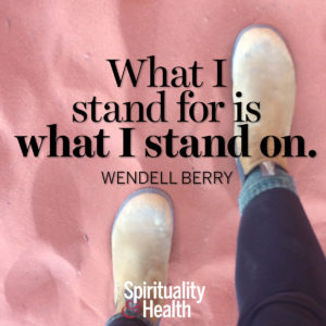 <p>What I stand for is what I stand on. — Wendell Berry</p>