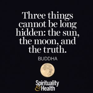 Three things cannot be long hidden the sun the moon and the truth