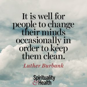 It is well for people to change their minds occasionally in order to keep them clean