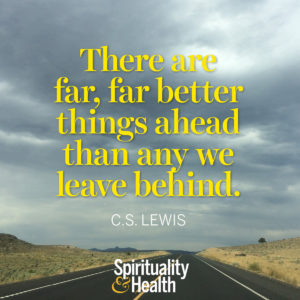 <p>There are far, far better things ahead than any we leave behind. - CS Lewis</p>